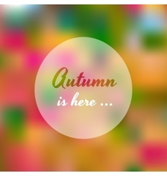 Blurred autumn colorful tree with autumn is here vector
