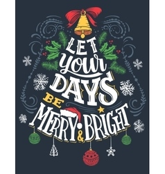 Let your days be merry and bright vector