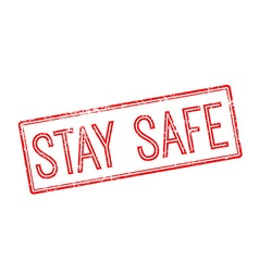 Stay safe red rubber stamp on white vector