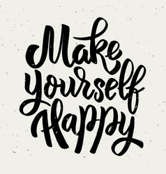 make yourself happy hand drawn lettering phrase vector image