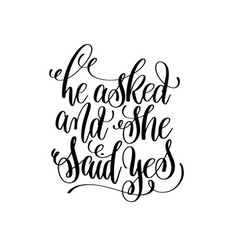he asked and she said yes black and white hand vector image