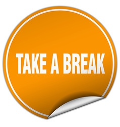 Take a break round orange sticker isolated on vector