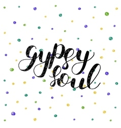 Gypsy soul brush lettering vector