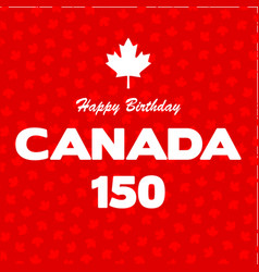 Happy 150 birthday canada on maple leaf background vector