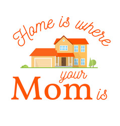 Home is where your mom is vector