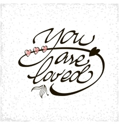 You are loved lettering handmade vector