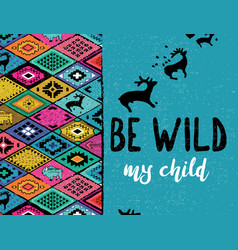 Be wild my child ethnic print with deers buffalo vector