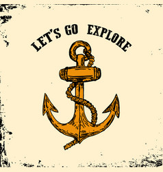 lets go explore vintage hand drawn anchor on vector image