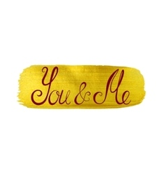 You and me handwritten lettering gold texture vector