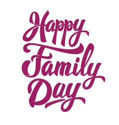 Happy family day hand drawn lettering phrase vector