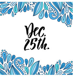 Hand drawn lettering december 25 christmas day vector
