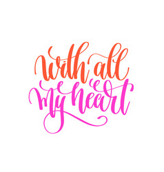With all my heart - hand lettering calligraphy vector