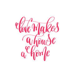 Love makes a house a home - hand lettering vector