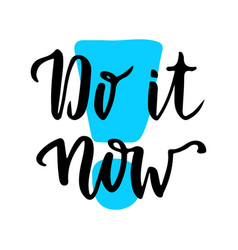 do it now inspirational and motivational vector image vector image