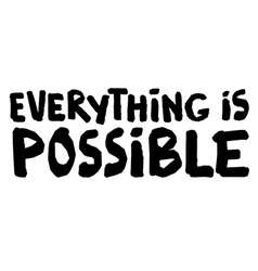Everything is possible hand lettering vector