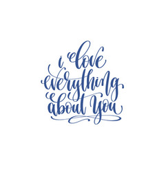 Love everything about you - hand lettering vector