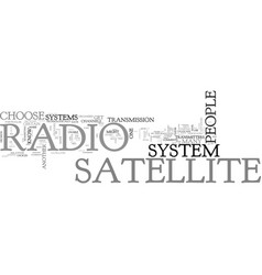 when to choose a certain satellite radio system vector image