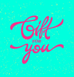 lettering gift for you vector image vector image