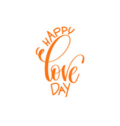 Happy love day - hand lettering calligraphy quote vector