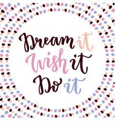 Dream it wish it do it hand lettering calligraphy vector