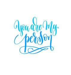 you are my person - hand lettering calligraphy vector image