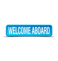 Welcome aboard blue 3d realistic square isolated vector