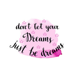 don39t let your dreams just be dreams hand drawn vector image vector image