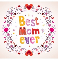 Best mom ever hearts and flowers card vector