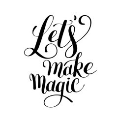 Lets make magic black ink hand lettering positive vector
