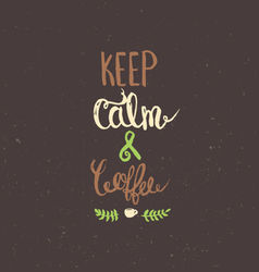 Keep calm and coffee vector