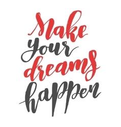 Make your dreams happen Brush hand drawn vector image vector image