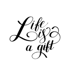 Life is a gift positive hand lettering typography vector