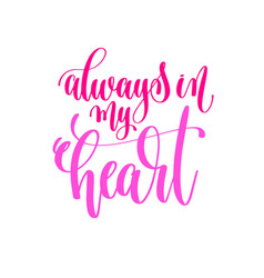 Always in my heart - hand lettering calligraphy vector