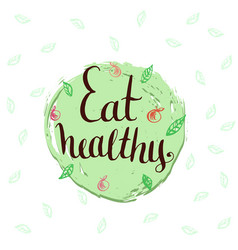 Eat healthy - hand lettering phrase motivational vector