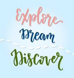 Explore dream discover handwritten calligraphic vector