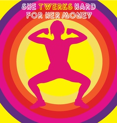 she twerks hard for her money vector image vector image