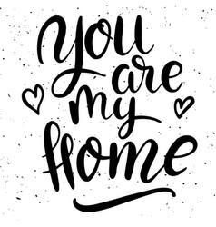 you are my home hand drawn lettering phrase on vector image vector image