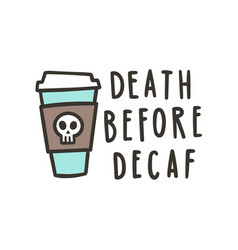 Death before decaf vector