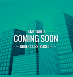 Sstay tuned coming soon text with building at vector