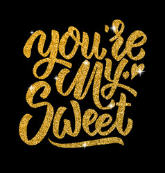 youre my sweet hand drawn lettering in golden vector image vector image