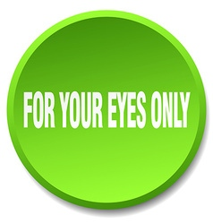 For your eyes only green round flat isolated push vector