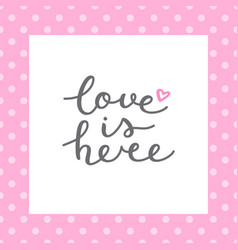 Love is here vector