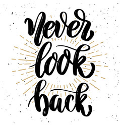Never look back hand drawn motivation lettering vector