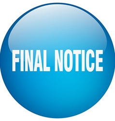 Final notice blue round gel isolated push button vector