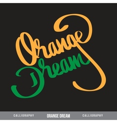 ORANGE DREAM hand lettering - handmade calligraphy vector image