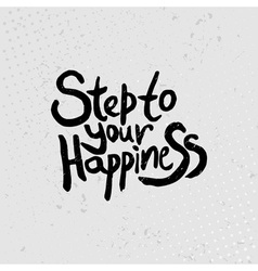 Step to your happiness - hand drawn quotes black vector