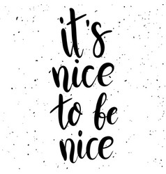 Its nice to be nice hand drawn lettering phrase vector