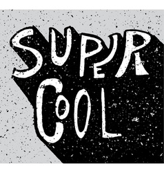 Super cool grunge lettering vector