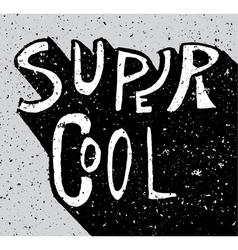 Super cool grunge lettering vector