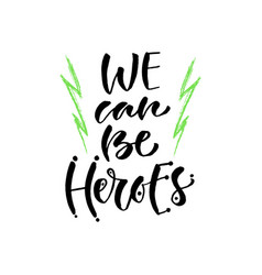 We can be heroes hand lettering modern vector